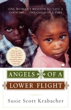 Angels of a Lower Flight: One Woman's Mission to Save a Country . . . One Child at a Time