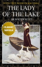 THE LADY OF THE LAKE Classic Novels: New Illustrated [Free Audiobook Links] by Sir Walter Scott