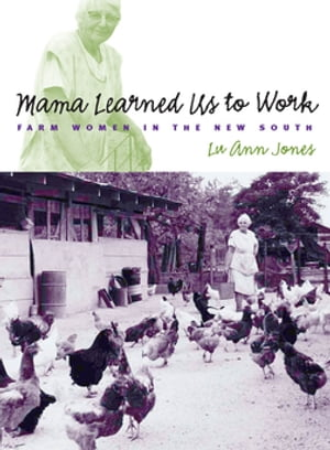 Mama Learned Us to Work Farm Women in the New South
