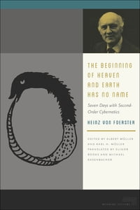 The Beginning of Heaven and Earth Has No Name: Seven Days with Second-Order Cybernetics
