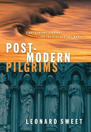 Post-Modern Pilgrims First Century Passion for the 21st Century Church