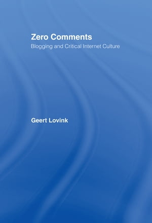 Zero Comments Blogging and Critical Internet Culture