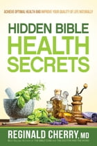 Hidden Bible Health Secrets: Achieve Optimal Health and Improve Your Quality of Life Naturally by Reginald Cherry, M.D.