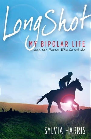 Long Shot: My Bipolar Life and the Horses Who Saved Me