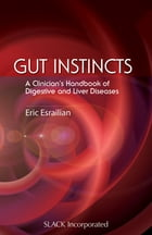 Gut Instincts: A Clinician's Handbook of Digestive and Liver Diseases by Eric Esrailian
