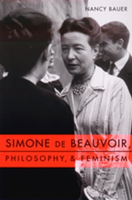 Book Simone de Beauvoir, Philosophy, and Feminism by Nancy Bauer