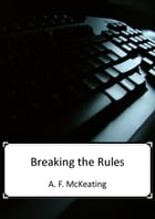 Breaking the Rules by A. F. McKeating
