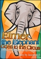 Elmer The Elephant Goes To The Circus: A Ready-to-Read Book For Ages 3-5 Years Old by Jasmin Hill