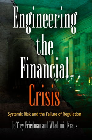 Engineering the Financial Crisis Systemic Risk and the Failure of Regulation