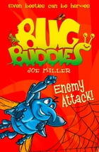 Enemy Attack! (Bug Buddies, Book 2) by Joe Miller