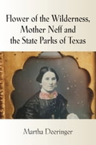 Flower of the Wilderness, Mother Neff and the State Parks of Texas by Martha Deeringer