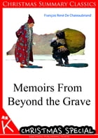 Memoirs From Beyond the Grave [Christmas Summary Classics] by Francois Rene De Chateaubriand