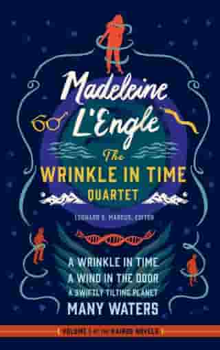 Madeleine L'Engle: The Wrinkle in Time Quartet (LOA #309): A Wrinkle in Time / A Wind in the Door / A Swiftly Tilting Planet / Many Waters by Madeleine L'Engle