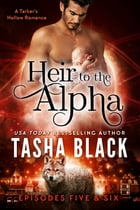 Heir to the Alpha: Episodes 5 & 6: A Tarker's Hollow Serial by Tasha Black