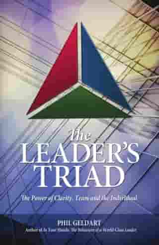 The Leader's Triad: The Power of Clarity, Team and the Individual by Phil Geldart