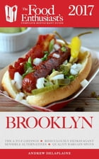 Brooklyn - 2017: The Food Enthusiast's Complete Restaurant Guide by Andrew Delaplaine