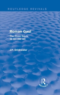 Roman Gaul (Routledge Revivals): The Three Provinces, 58 BC-AD 260