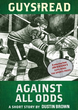 Book Guys Read: Against All Odds: A Short Story from Guys Read: The Sports Pages by Dustin Brown