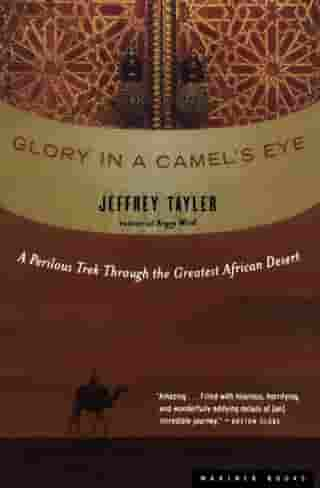 Glory in a Camel's Eye: A Perilous Trek Through the Greatest African Desert by Jeffrey Tayler