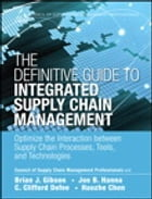 The Definitive Guide to Integrated Supply Chain Management: Optimize the Interaction between Supply Chain Processes, Tools, and Technologies by CSCMP