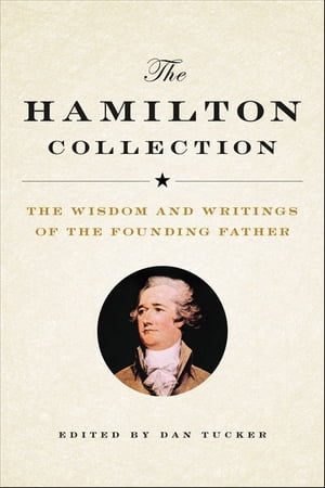 The Hamilton Collection The Wisdom and Writings of the Founding Father