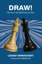 Draw!: The Art of the Half-Point in Chess by Leonid Verkhovsky
