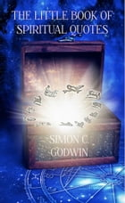 The Little Book of Spiritual Quotes by Simon C. Godwin