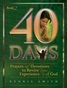 40 Days: Prayer and Devotions to Revive Your Experience with God by Dennis Smith