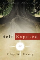Self Exposed by Clay A. Henry
