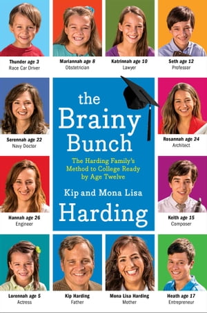 The Brainy Bunch The Harding Family's Method to College Ready by Age Twelve