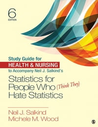 Study Guide for Health & Nursing to Accompany Neil J. Salkind's Statistics for People Who (Think…