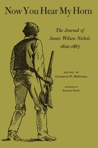 Now You Hear My Horn: The Journal of James Wilson Nichols