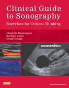 Clinical Guide to Sonography - E-Book: Exercises for Critical Thinking by Charlotte Henningsen, MS, RT, RDMS, RVT