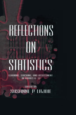 Reflections on Statistics Learning,  Teaching,  and Assessment in Grades K-12