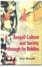 Bengali Culture And Society through its Riddles by Sila Basak