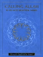 Calling Allah By His Most Beautiful Names by Shaykh Fadhlalla Haeri