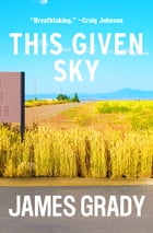 This Given Sky by James Grady