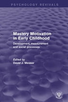 Mastery Motivation in Early Childhood: Development, Measurement and Social Processes