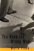 YOU HAVE THE WRONG MAN: Stories by Maria Flook
