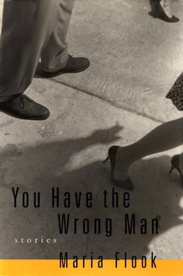 Book YOU HAVE THE WRONG MAN: Stories by Maria Flook