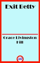 Exit Betty by Grace Livingston Hill