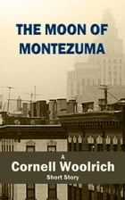 The Moon of Montezuma by Cornell Woolrich