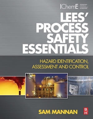 Lees' Process Safety Essentials Hazard Identification,  Assessment and Control