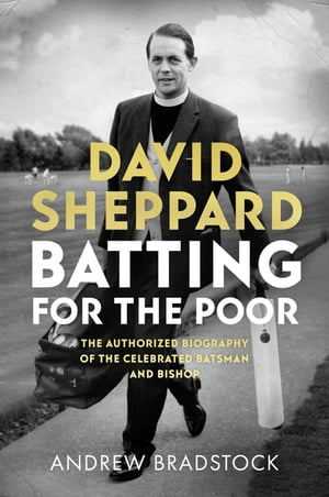David Sheppard: Batting for the Poor by Andrew Bradstock