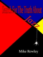 Search For The Truth About Jazz by Mike Rowley