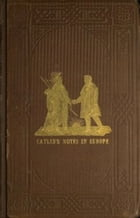 Adventures of the Ojibbeway and Ioway Indians in England, France, and Belgium; Vol. II (of 2…