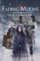 Fading Moons: Book Two of Orb of the Magi Series by Dennis Durfey