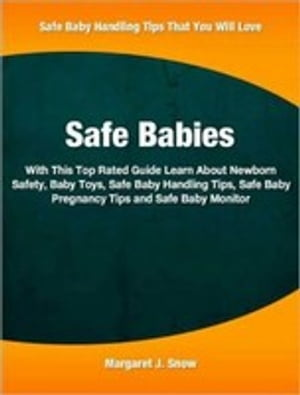 Safe Babies With This Top Rated Guide Learn About Newborn Safety,  Baby Toys,  Safe Baby Handling Tips,  Safe Baby Pregnancy Tips and Safe Baby Monitor