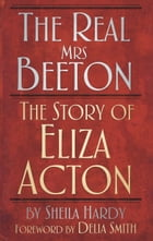 Real Mrs Beeton: The Story of Eliza Acton