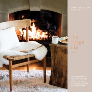 The Hygge Life: Embracing the Nordic Art of Coziness Through Recipes, Entertaining, Decorating, Simple Rituals, and Family Traditions by Gunnar Karl Gíslason